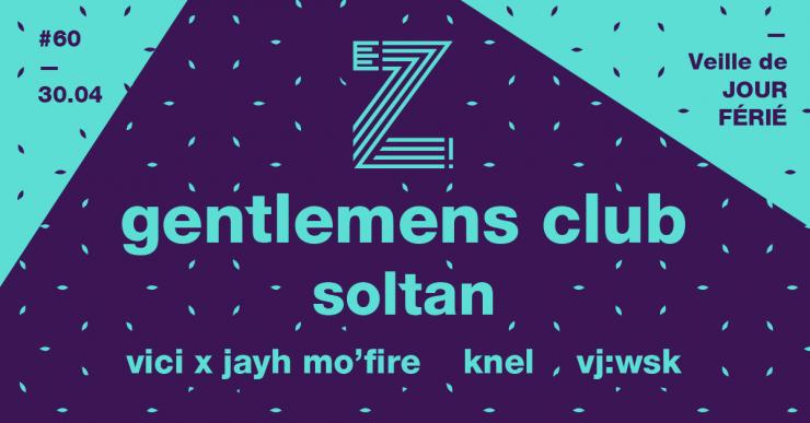 EZ! #60 - Gentlemens Club / Soltan / Vici / Jayh Mo'Fire / Knel